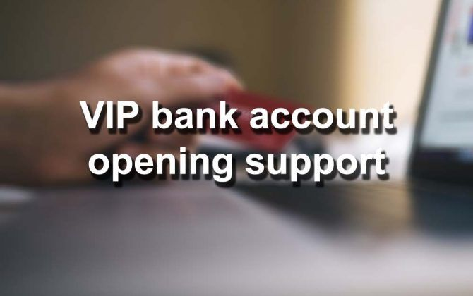 VIP bank account opening support services