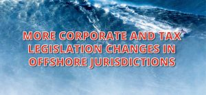 Corporate and Tax Legislation Changes in Offshore Jurisdictions