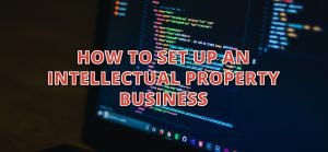 how to set up an intellectual property business
