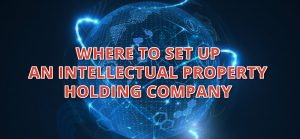 where o set up an intellectual property holding company